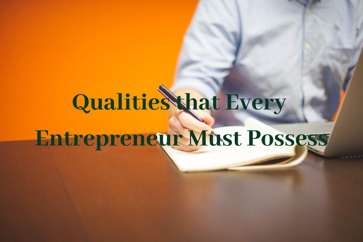 Qualities that Every Entrepreneur Must Possess